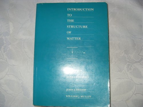 Introduction to the Structure of Matter By John J. Brehm
