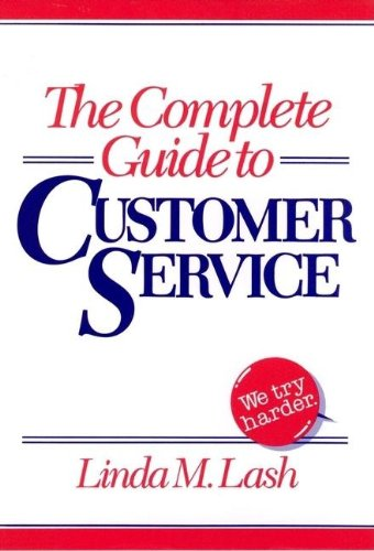 The Complete Guide to Customer Service by Linda M. Lash