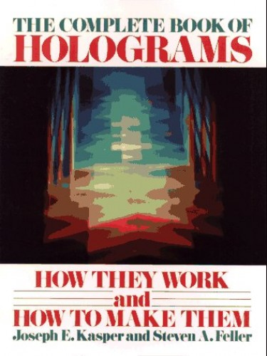 The Complete Book of Holograms By Joseph E. Kasper