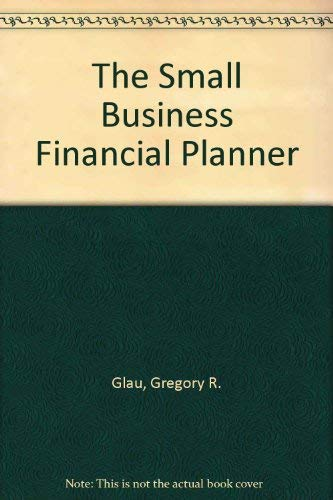 The Small Business Financial Planner By Gregory R. Glau