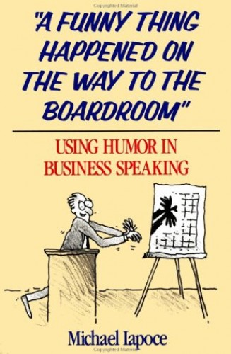 A Funny Thing Happened on the Way to the Boardroom By Michael Iapoce