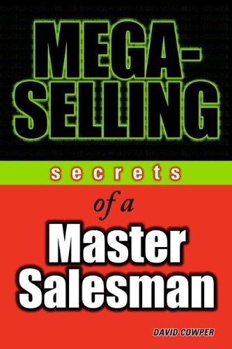Mega-Selling Secrets of a Master Salesman By David Cowper