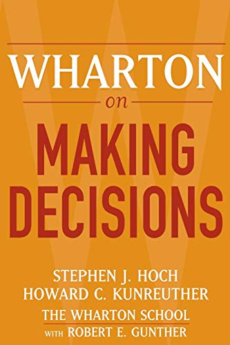 Wharton on Making Decisions By Stephen J. Hoch