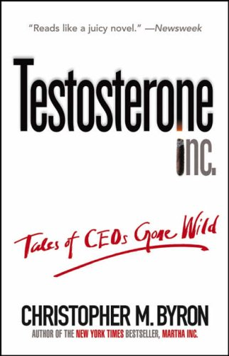 Testosterone Inc By Christopher M. Byron