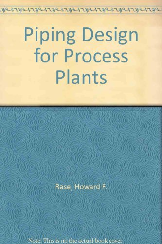 Piping Design for Process Plants By Howard F. Rase