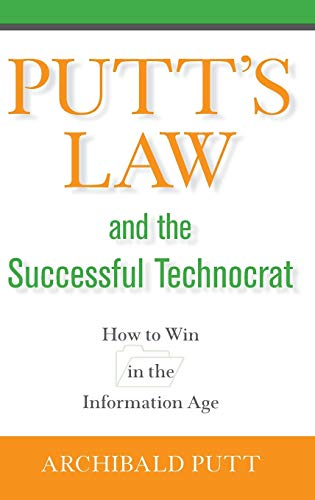 Putt's Law and the Successful Technocrat By Archibald Putt