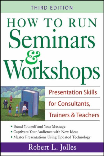 How to Run Seminars and Workshops By Robert L. Jolles