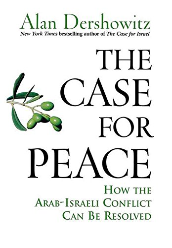 The Case for Peace: How the Arab-Israeli Conflict Can be Resolved By Alan M. Dershowitz