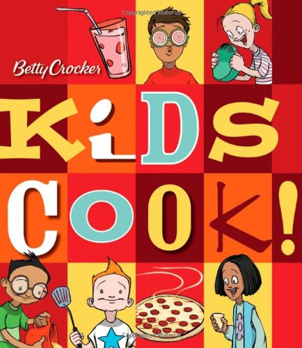 Betty Crocker's Kids Cook! By Betty Crocker Editors