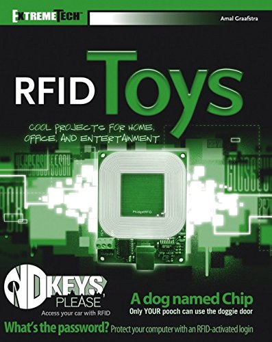 RFID Toys: Cool Projects for Home, Office and Entertainment (ExtremeTech) By Amal Graafstra