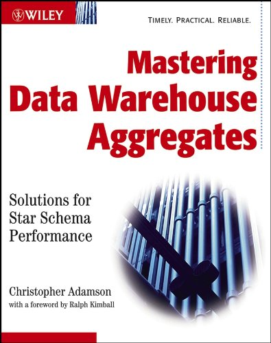 Mastering Data Warehouse Aggregates: Solutions for Star Schema Performance By Christopher Adamson