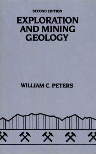 Exploration and Mining Geology By William Callier Peters