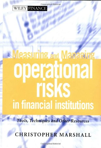 Measuring and Managing Operational Risks in Financial Institutions By Christopher Marshall
