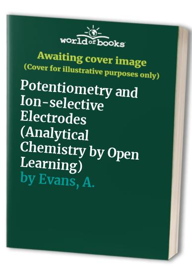 Potentiometry and Ion-selective Electrodes By Alun Evans