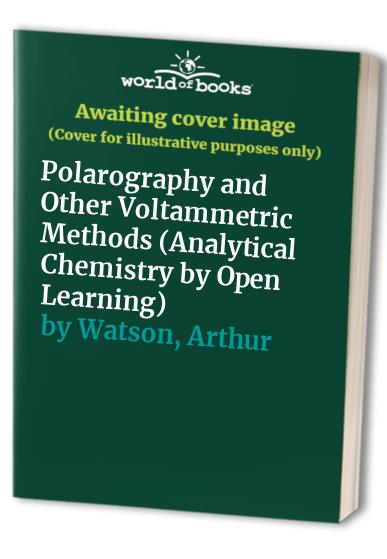 Polarography and Other Voltammetric Methods (Analytical Chemistry by Open Learning) By Tom Riley
