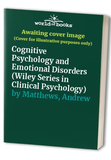 Cognitive Psychology and Emotional Disorders By J. Mark G. Williams