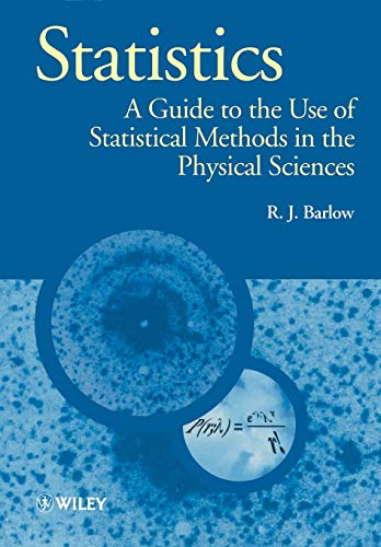 Statistics: A Guide to the Use of Statistical Methods in the Physical Sciences by R. J. Barlow