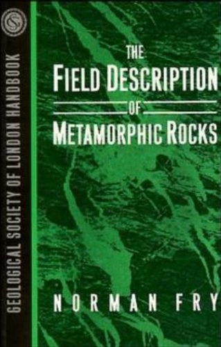 The Field Description of Metamorphic Rocks (Geological Society of London Handbook Series) By Norman Fry