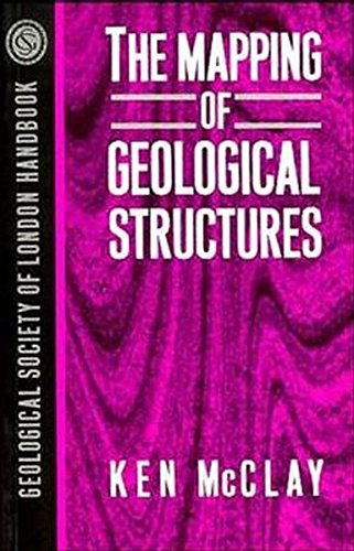 The Mapping of Geological Structures (Geological Society of London Handbook Series) By K. R. McClay