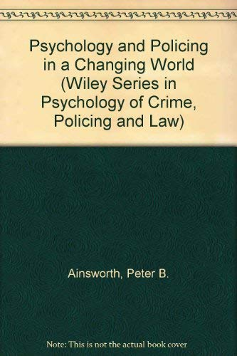 Psychology and Policing in a Changing World (Wiley Series in Psychology of Crime, Policing and Law) By Peter B. Ainsworth