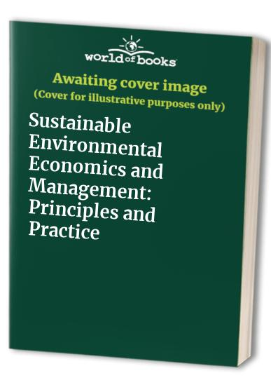 Sustainable Environmental Economics and Management: Principles and Practice By Edited by R. Kerry Turner