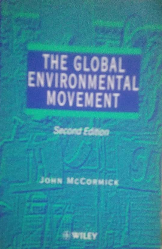 The Global Environmental Movement By John McCormick