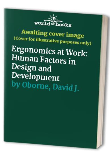 Ergonomics at Work: Human Factors in Design and Development By D.J. Oborne