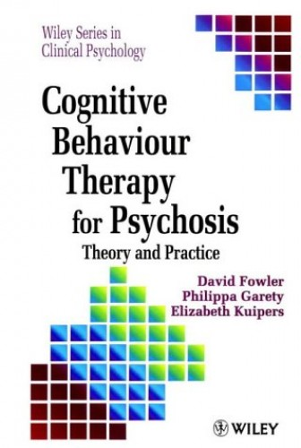 Cognitive Behaviour Therapy for Psychosis: Theory and Practice (Wiley Series in Clinical Psychology) By David Fowler