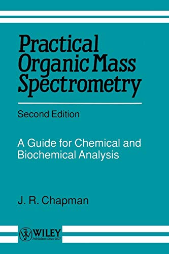 Practical Organic Mass Spectrometry 2e: A Guide for Chemical and Biochemical Analysis By J. R. Chapman