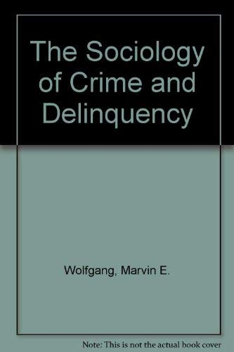 The Sociology of Crime and Delinquency by Marvin E. Wolfgang