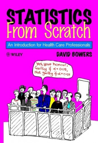 Statistics from Scratch: An Introduction for Health Care Professionals by David Bowers