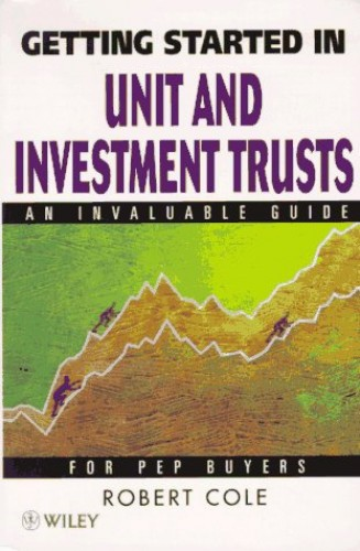 Getting Started in Unit and Investment Trusts By Robert C. Cole