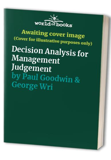 Decision Analysis for Management Judgement By Paul Goodwin