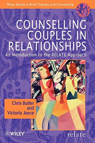 Counselling Couples In Relationships: Introduction to the Relate Approach (Wiley Series in Brief Therapy & Counselling) By Christopher Butler