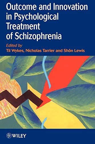 Outcome and Innovation in Psychological Treatment of Schizophrenia By Til Wykes
