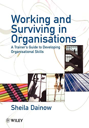 Working and Surviving in Organisations By Sheila Dainow