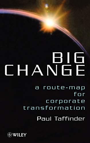 Big Change : A Route-map for Corporate Transformation By Paul Taffinder