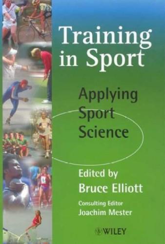 Training in Sport By Edited by Bruce Elliott