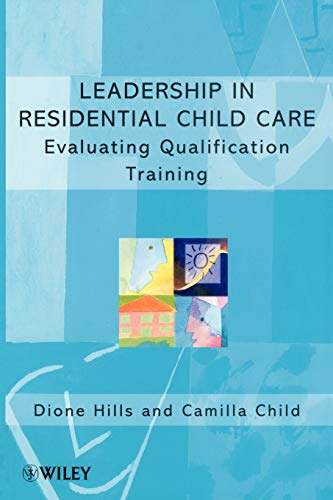 Leadership in Residential Child Care By Dione Hills