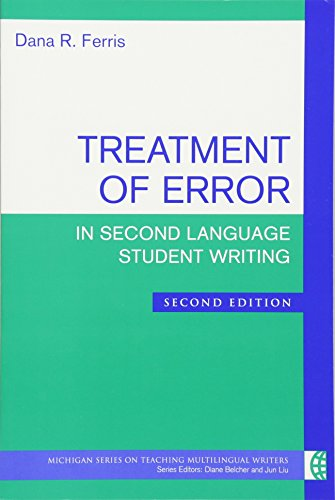 Treatment of Error in Second Language Student Writing By Dana R. Ferris