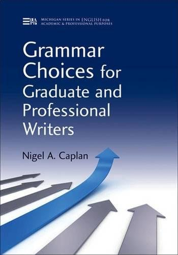 Grammar Choices for Graduate and Professional Writers (Michigan Series in English for Academic & Professional Purposes) By Nigel A. Caplan