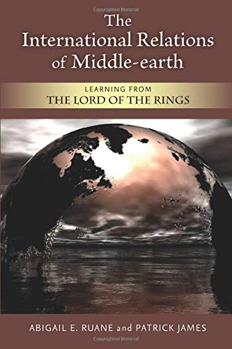 The International Relations of Middle-earth By Abigail E. Ruane