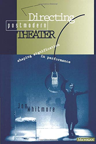 Directing Postmodern Theater: Shaping Signification in Performance by Jon Whitmore
