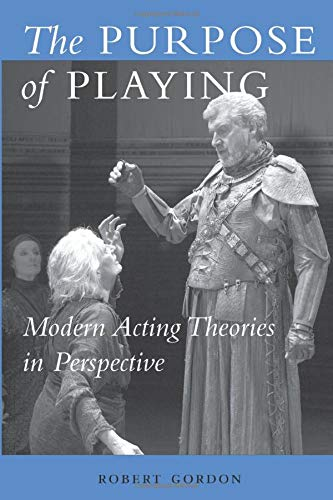 The Purpose of Playing: Modern Acting Theories in Perspective (Theater: Theory/Text/Performance) By Robert Gordon