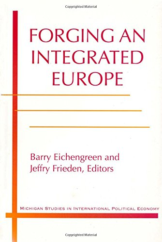 Forging an Integrated Europe By Edited by Jeffry A. Frieden