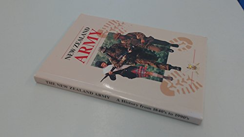 The New Zealand Army: A History from the 1840's to the 1990's By G. J. Clayton