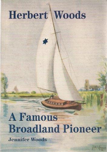 Herbert Woods - A Famous Broadland Pioneer By Jennifer Woods