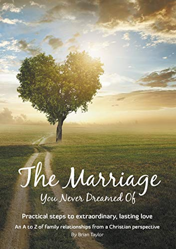 The Marriage You Never Dreamed of By Brian Earl Taylor