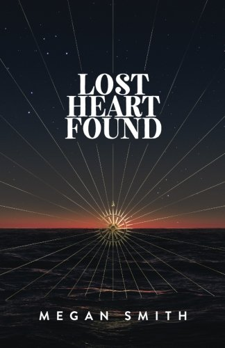 Lost Heart Found: A Memoir By Megan Smith