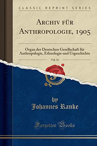 Archiv Fur Anthropologie, 1905, Vol. 31 By Johannes Ranke